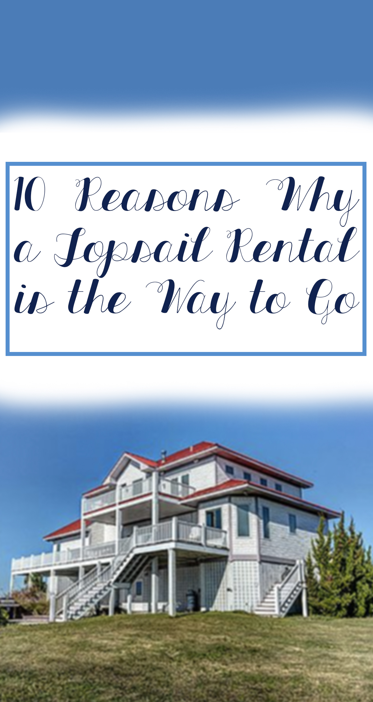 10 Reasons Why a Topsail Rental is the Way to Go Pin