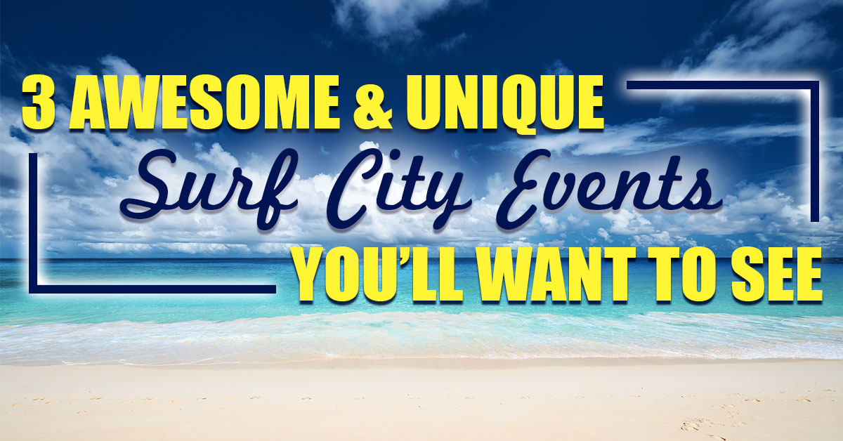 3 Awesome and Unique Surf City Events You'll Want to See