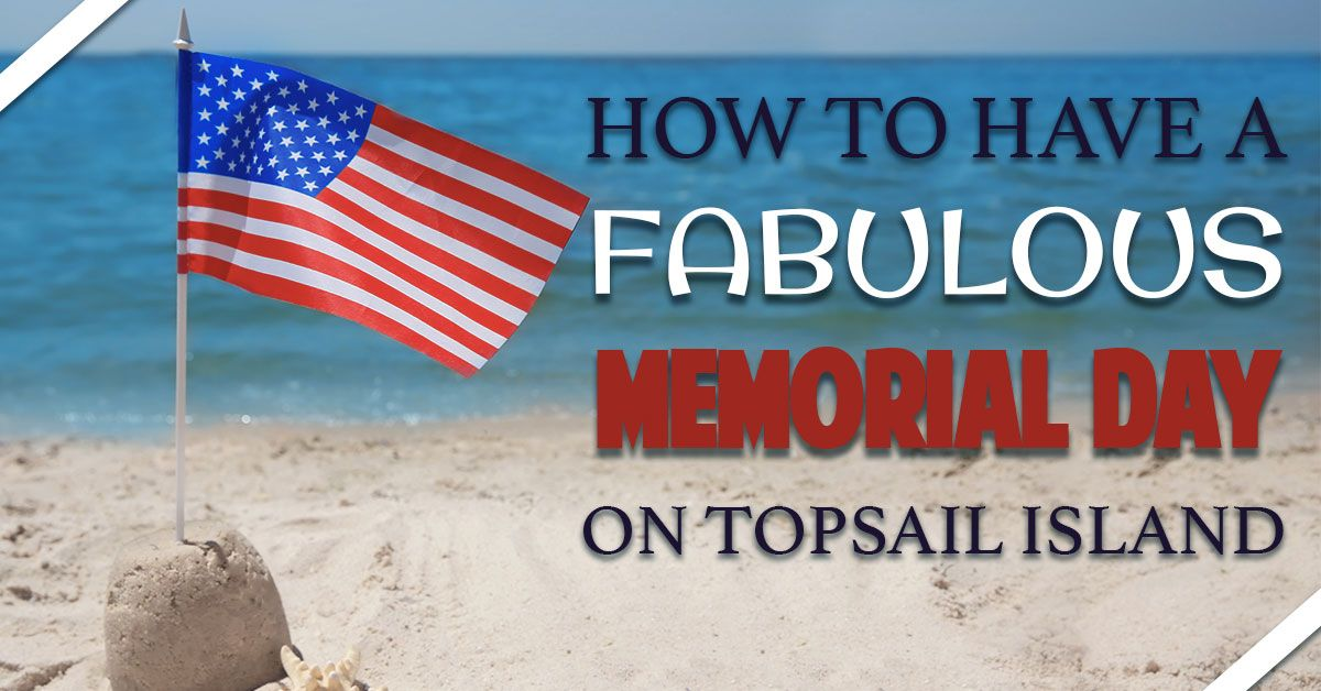 How to Have a Fabulous Memorial Day on Topsail Island