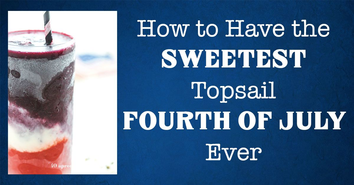 How to Have the Sweetest Topsail Fourth of July Ever