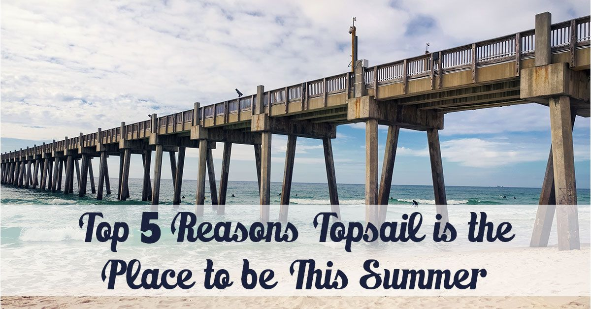 Top 5 Reasons Topsail is the Place to be This Summer