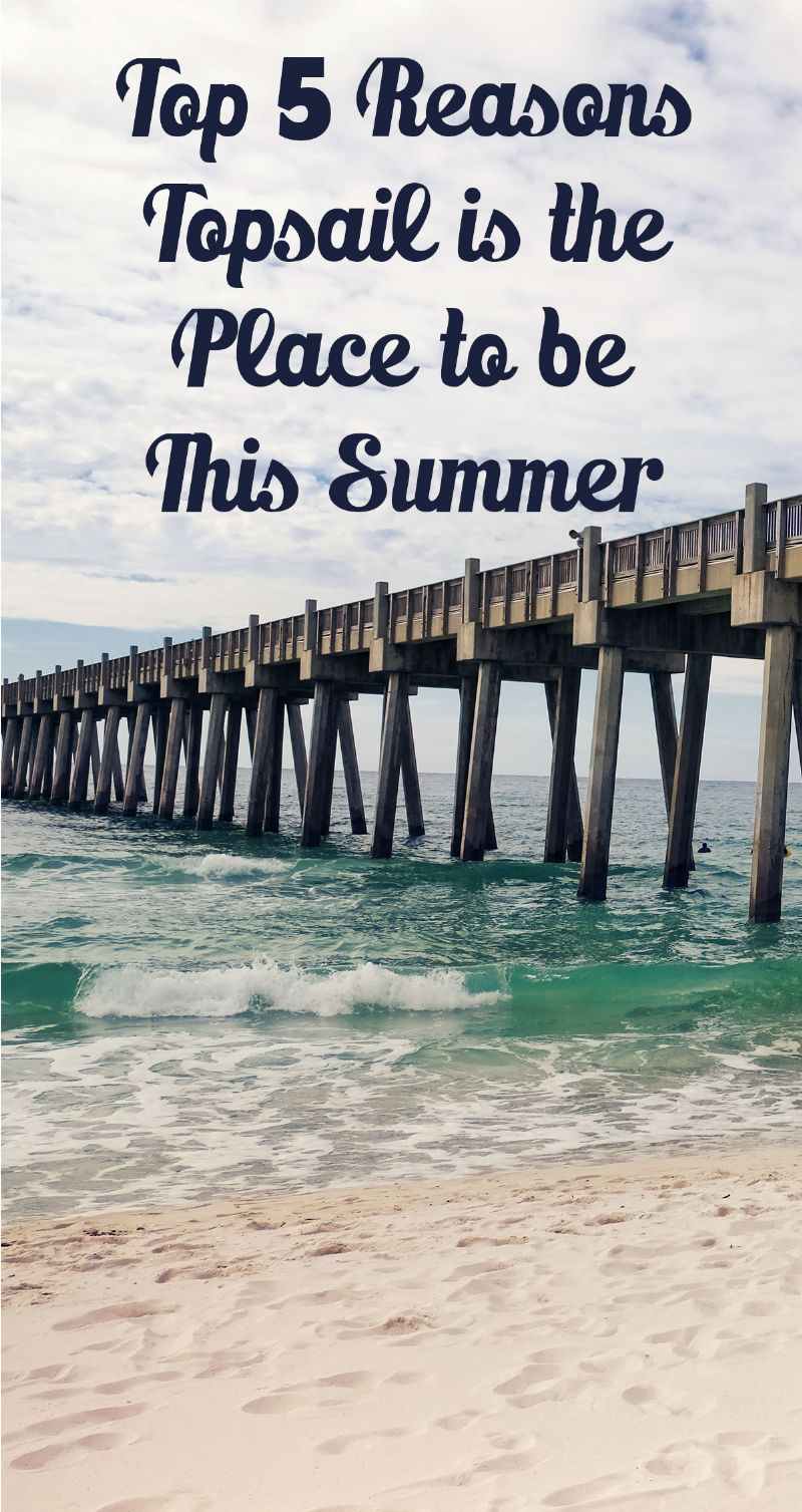 Top 5 Reasons Topsail is the Place to be This Summer Pin