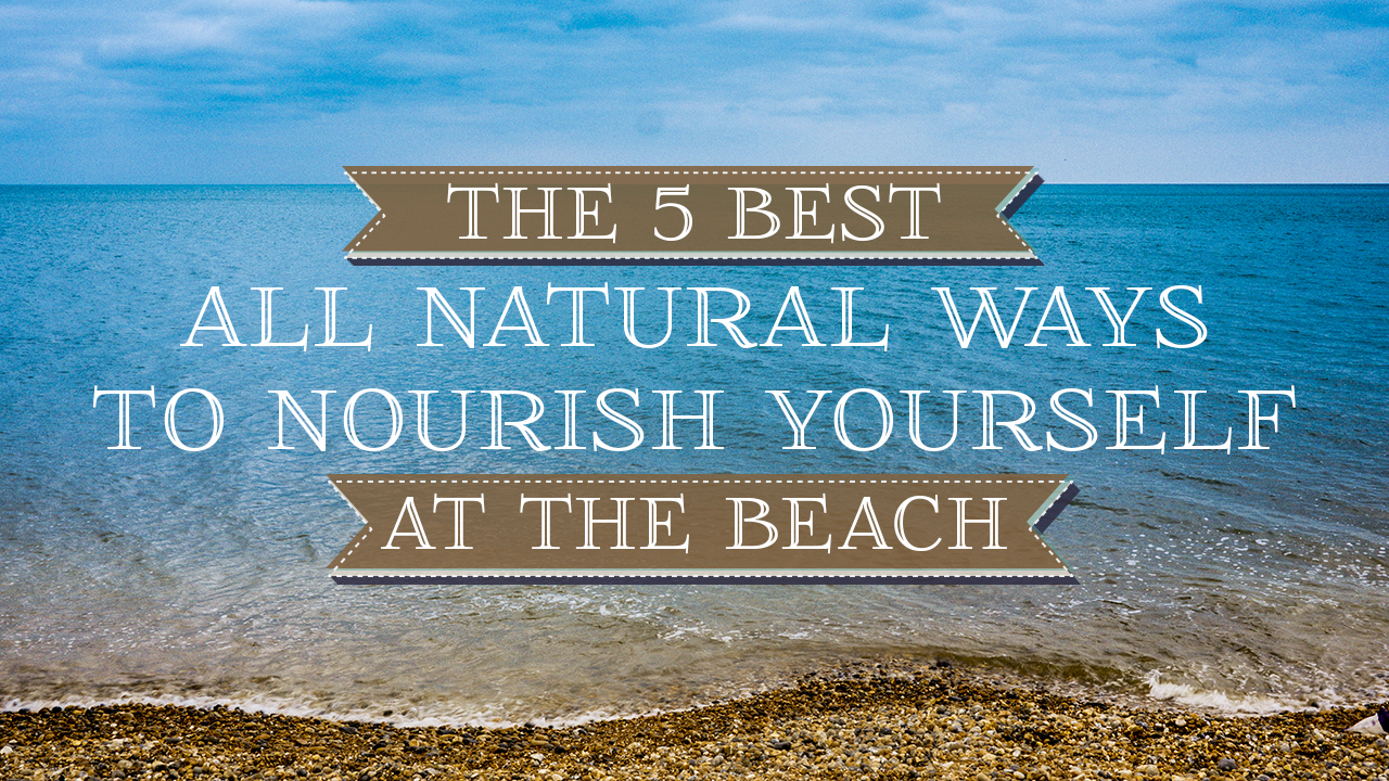 5-Best-Ways-to-Nourish-Yourself-at-the-Beach-this-Summer