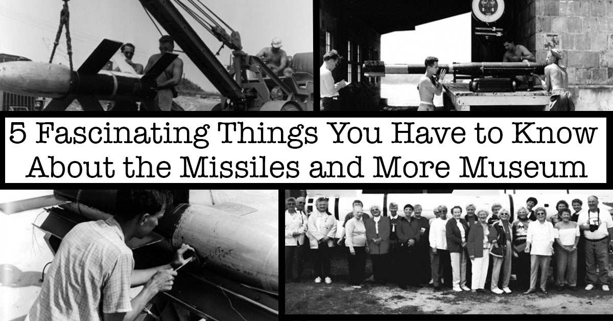 5 Fascinating Things You Have to Know About the Missiles and More Museum