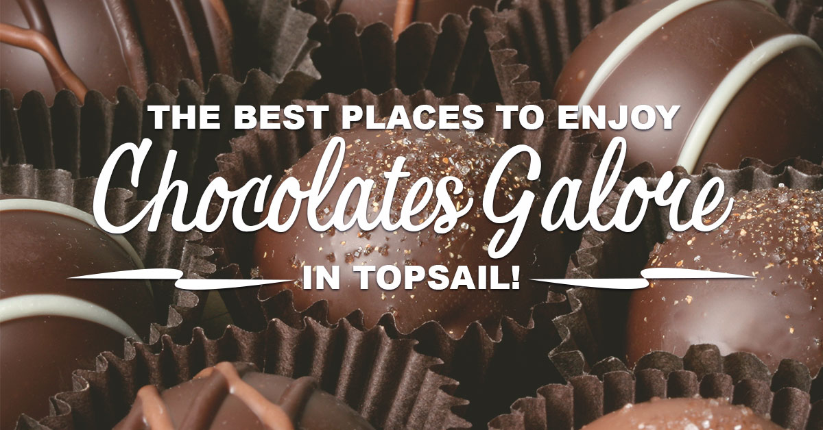 The Best Places to Enjoy Chocolates Galore in Topsail!