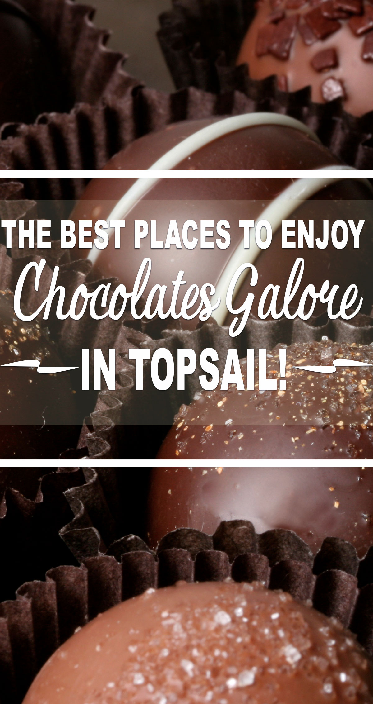 The Best Places to Enjoy Chocolates Galore in Topsail Pin