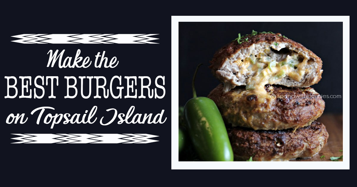 How to Make the Best Burgers on Topsail Island