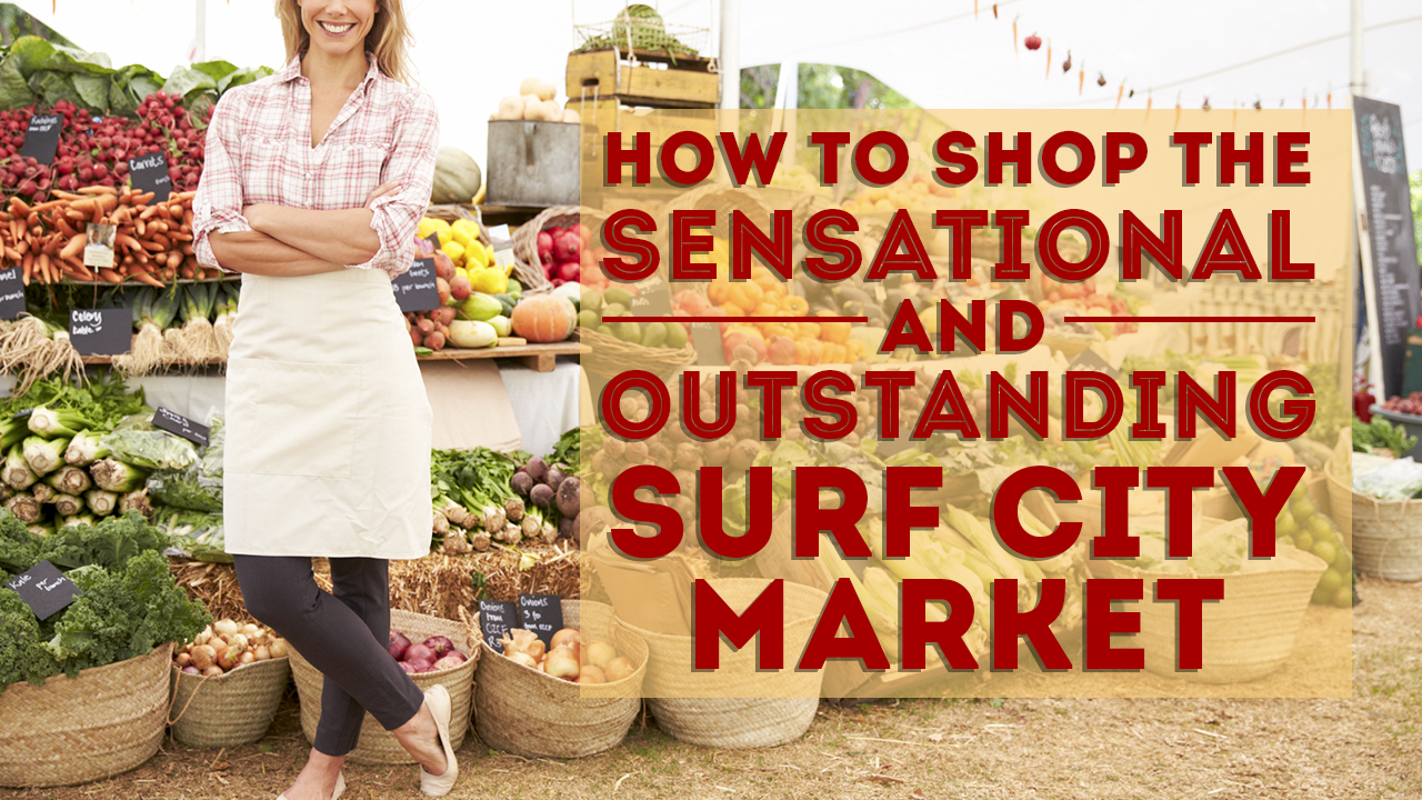 How-to-Shop-the-Sensationl-and-Outstanding-Surf-City-Market