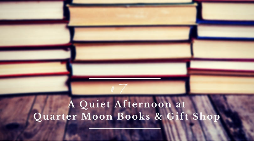 A Quiet Afternoon at Quarter Moon Books and Gift Shop