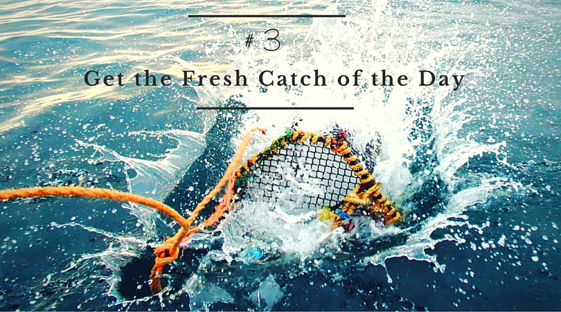 Get the Fresh Catch of the Day