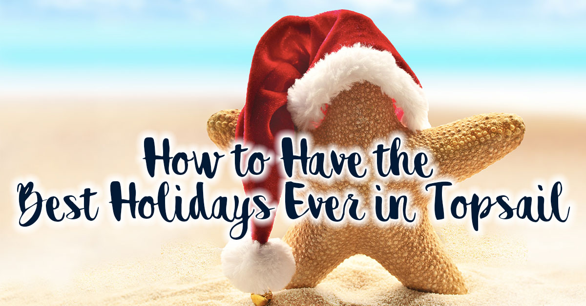 How to Have the Best Holidays Ever in Topsail