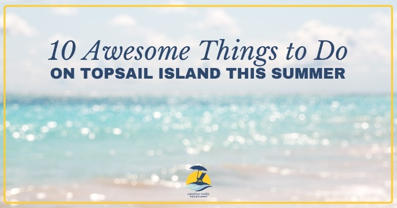 10 Awesome Things to do on Topsail Island this summer | Coastline Realty Vacations