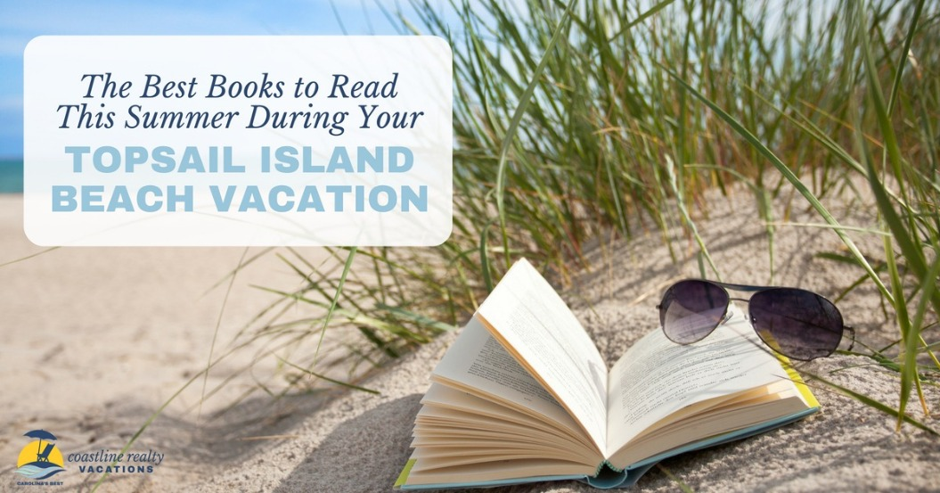 The Best Books to Read This Summer During Your Topsail Island Beach Vacation | Coastline Realty Vacations