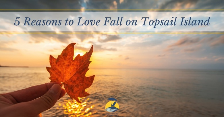 5 Reasons to Love Fall on Topsail Island | Coastline Realty Vacations
