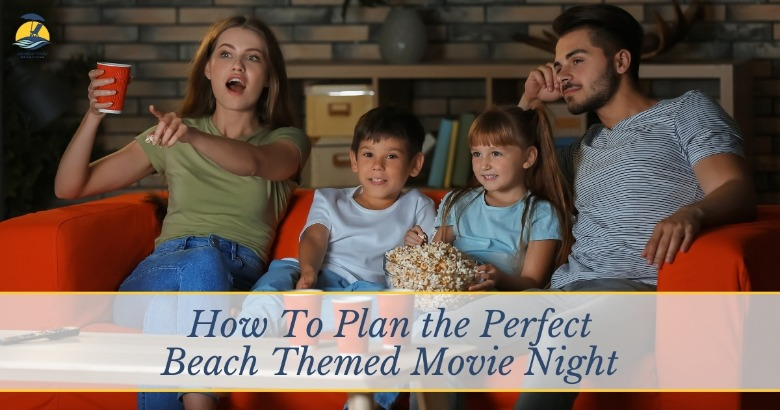 How to Plan the Perfect Beach Themed Movie Night