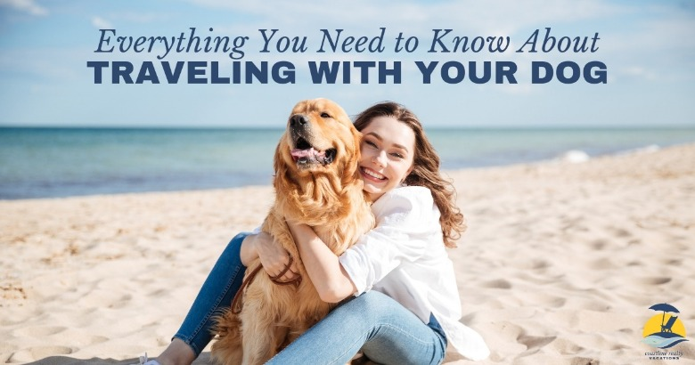 Everything You Need to Know About Traveling With Your Dog | Coastline Realty Vacations