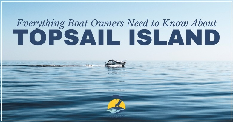 Everything Boat Owners Need to Know About Topsail Island