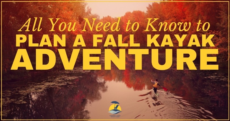 All You Need to Know to Plan a Fall Kayak Adventure