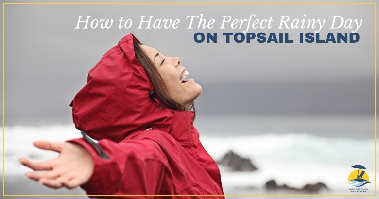 How to Have The Perfect Rainy Day on Topsail Island | Coastline Realty Vacations