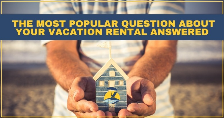 The Most Popular Question About Your Vacation Rental Answered