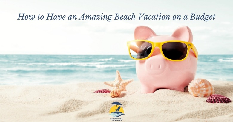 How to Have an Amazing Beach Vacation on A Budget