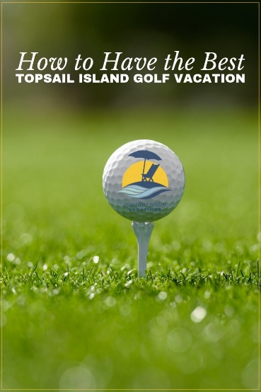 How to Have the Best Topsail Island Golf Vacation | Coastline Realty Vacations