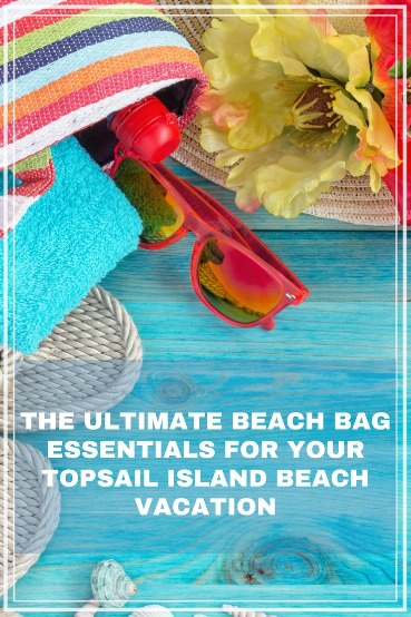 The Ultimate Beach Bag Essentials for Your Topsail Island Beach Vacation | Coastline Realty Vacations