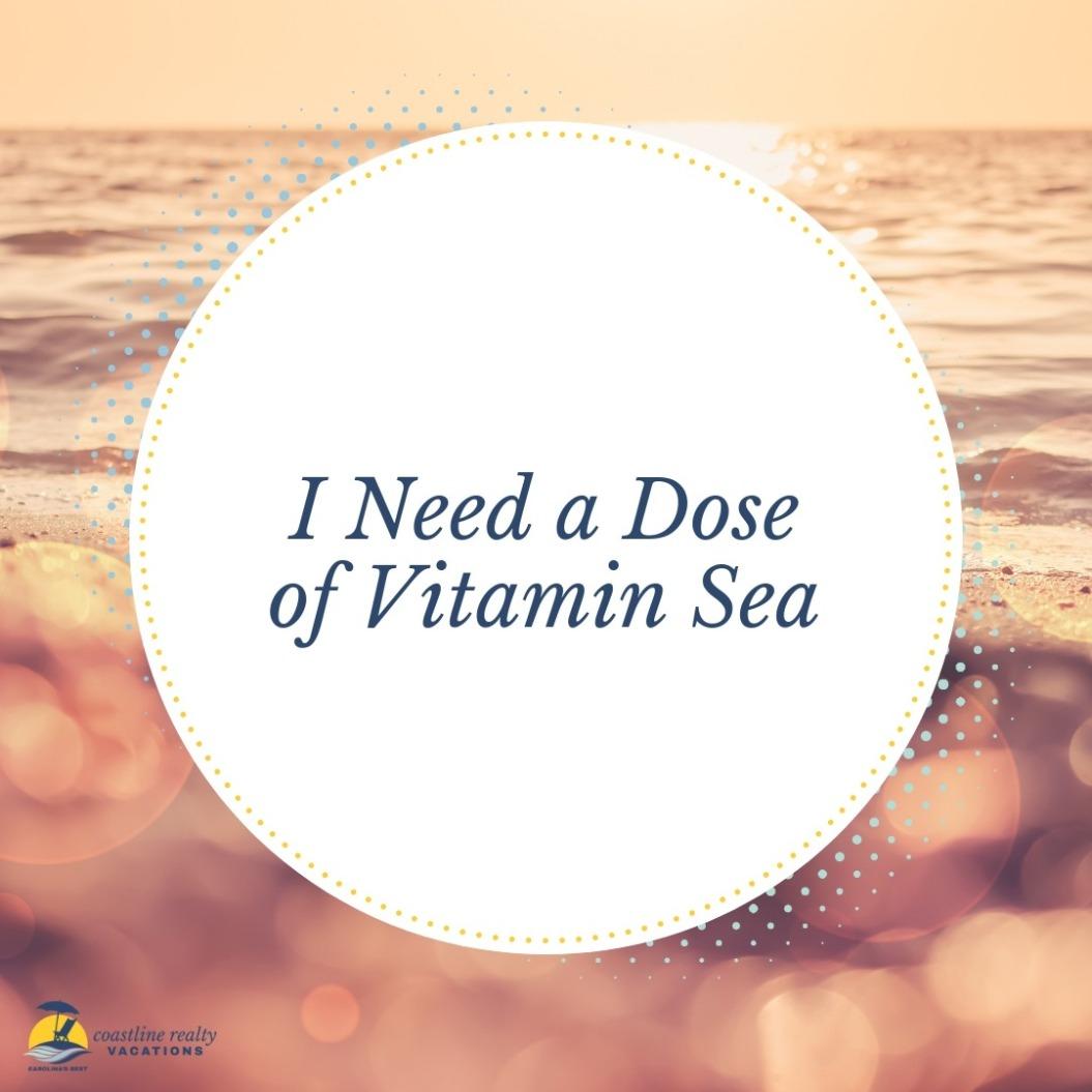 Beach Quotes: I Need A Dose of Vitamin Sea | Coastline Realty Vacations
