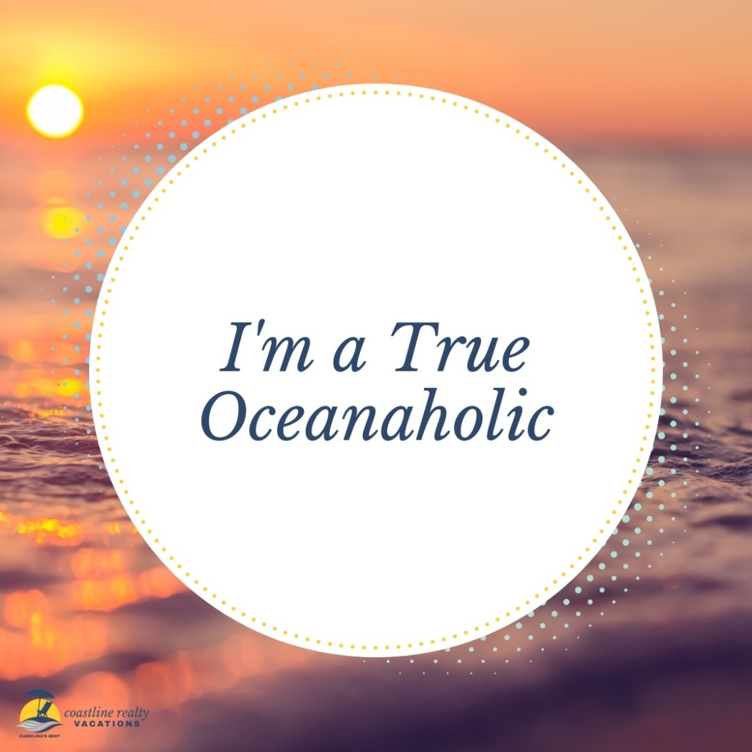 Beach Quotes: I'm A True Oceanaholic | Coastline Realty Vacations