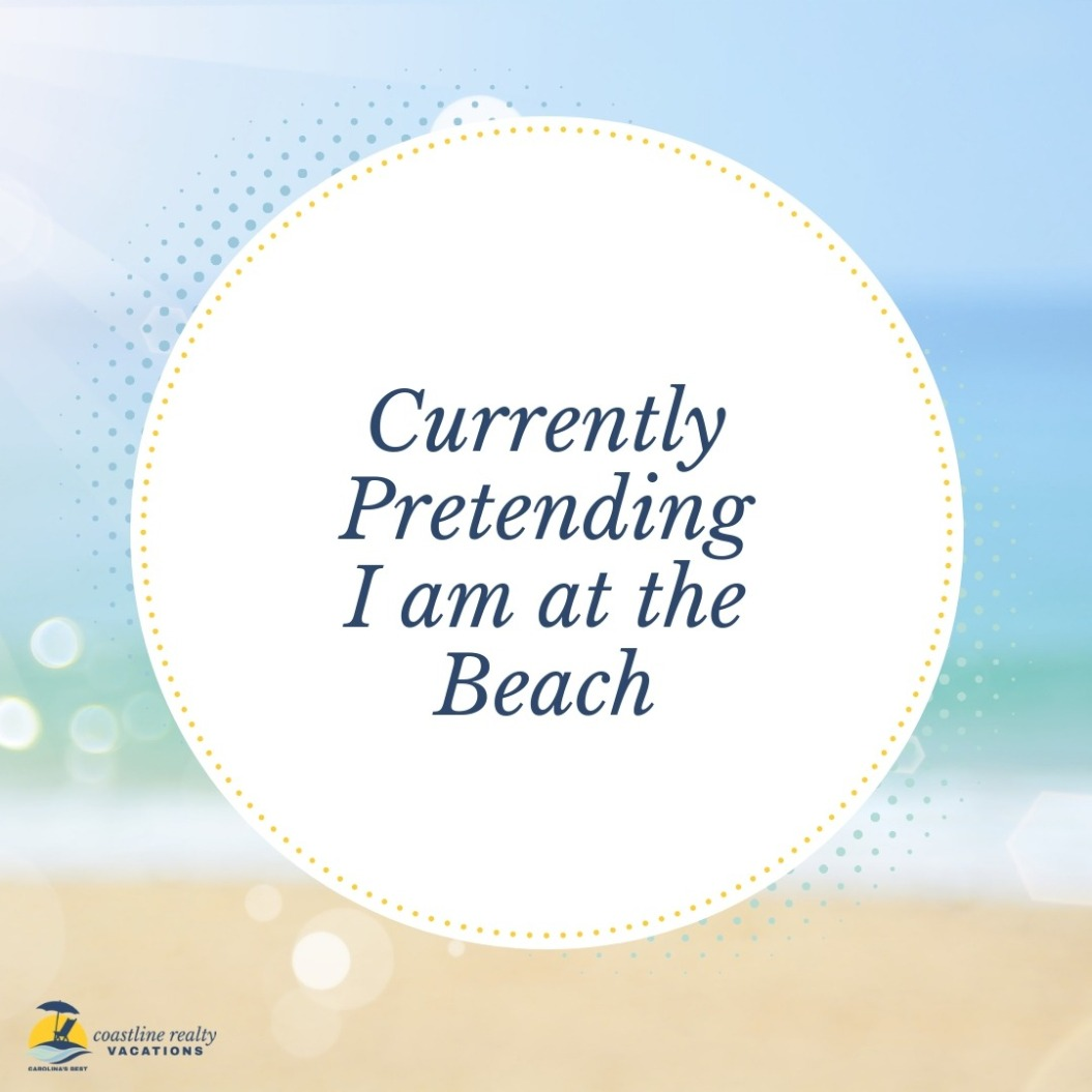 Beach Quotes: Currently Pretending I am At The Beach | Coastline Realty Vacations