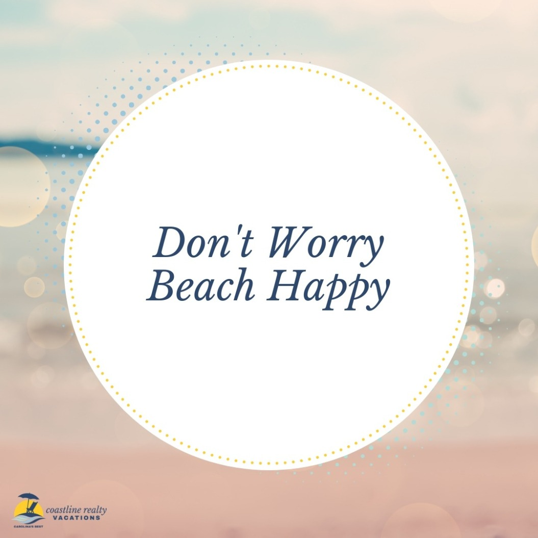 Beach Quotes: Don't Worry Be Beach Happy | Coastline Realty Vacations