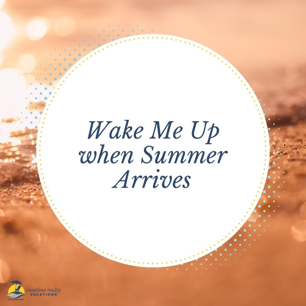 Beach Quotes: Wake Me Up When Summer Arrives | Coastline Realty Vacations