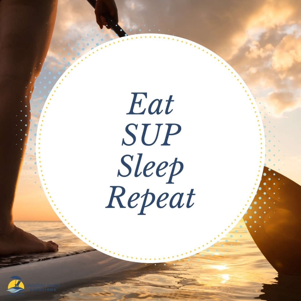 Beach Quotes: Eat SUP Sleep Repeat | Coastline Realty Vacations