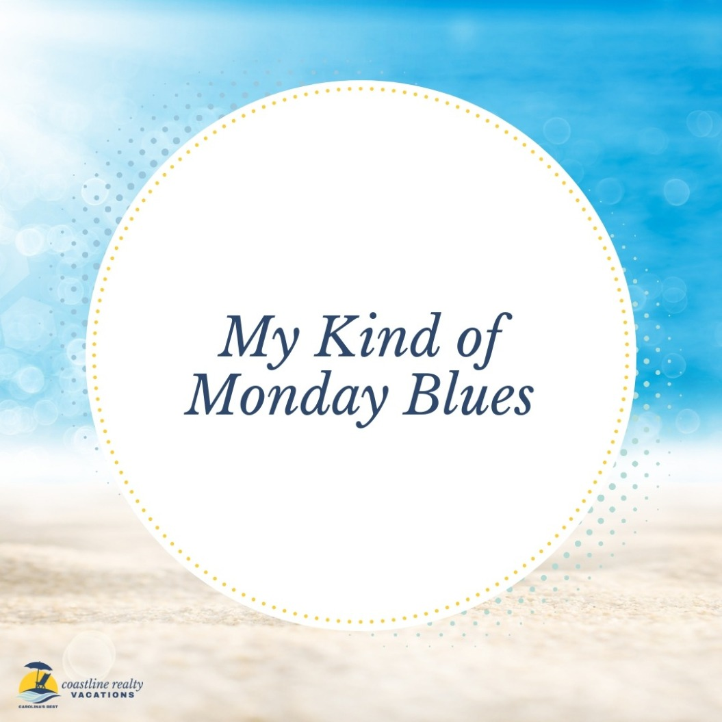 Beach Quotes: My Kind of Monday Blues | Coastline Realty Vacations