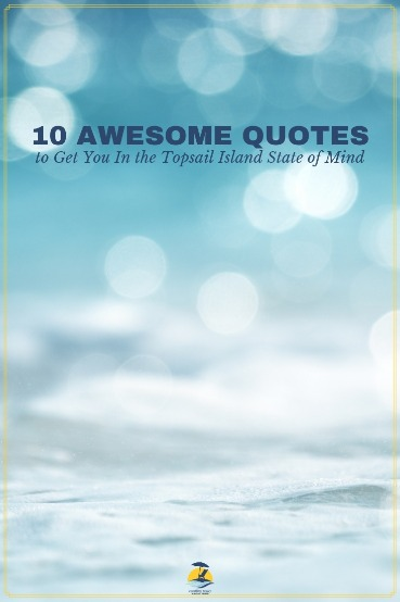 10 Awesome Quotes to Get You In the Topsail Island State of Mind | Coastline Realty Vacations
