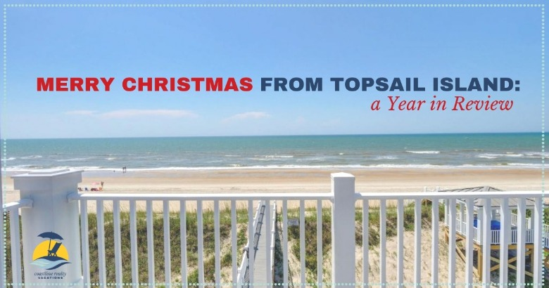 Merry Christmas From Topsail Island: A Year In Review | Coastline Realty Vacations
