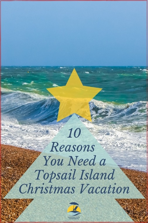10 Reasons You Need A Topsail Island Christmas Vacation | Coastline Realty Vacations