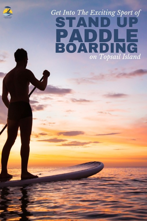 Get Into The Exciting Sport of Stand Up Paddle Boarding On Topsail Island | Coastline Realty Vacations