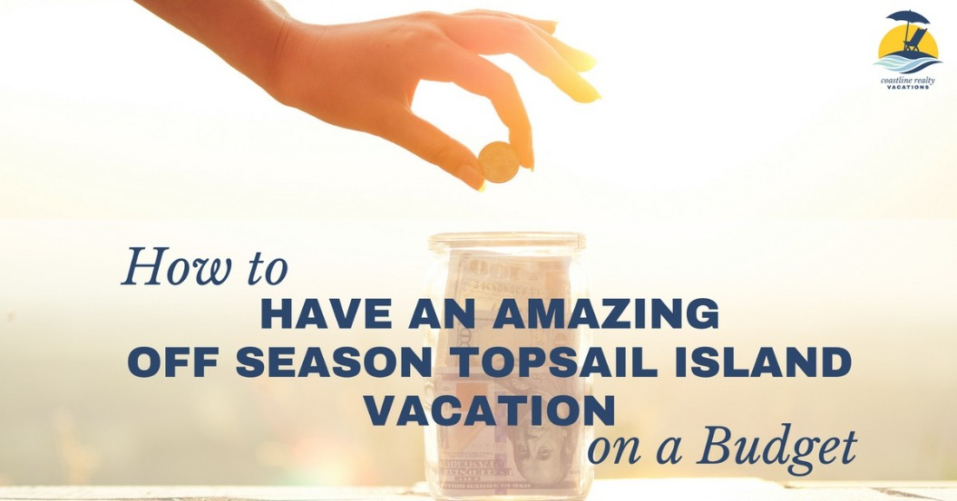 How To Have an Amazing Off Season Topsail Island Vacation on a Budget | Coastline Realty Vacations
