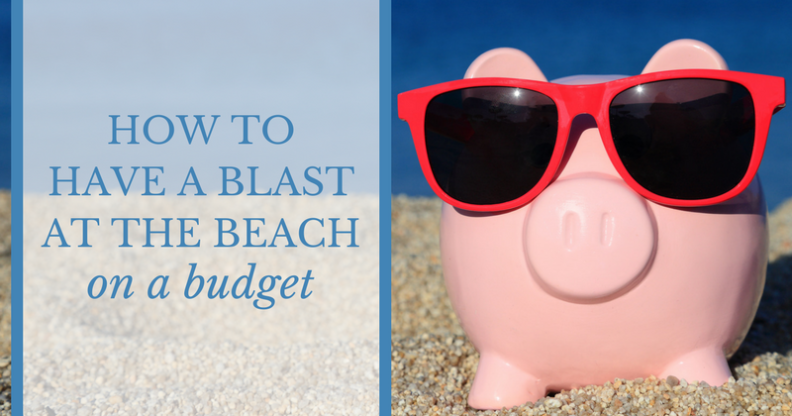 How to Have a Blast at the Beach on a Budget