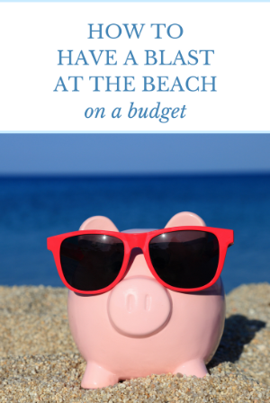 How to Have a Blast at the Beach on a Budget Pin