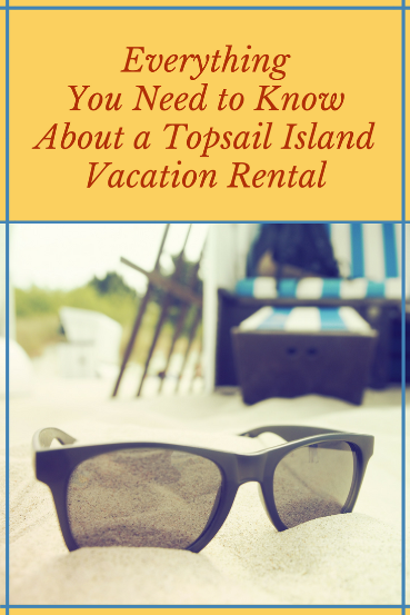 Everything You Need to Know About a Topsail Island Vacation Rental | Coastline Realty Vacations