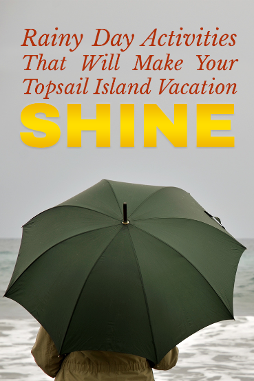 Rainy Day Activities That Will Make Your Topsail Island Vacation Shine | Coastline Realty Vacations